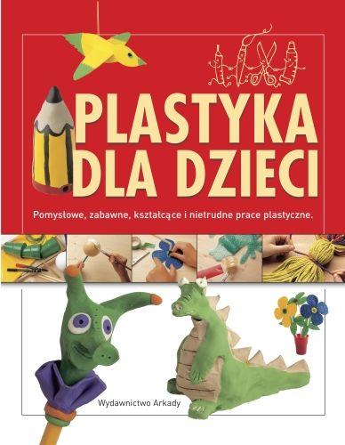 plastyka-dla-dzieci-pomyslowe-zabawne-ksztalcace-i-nietrudne-prace-plastyczne-b-iext3571920